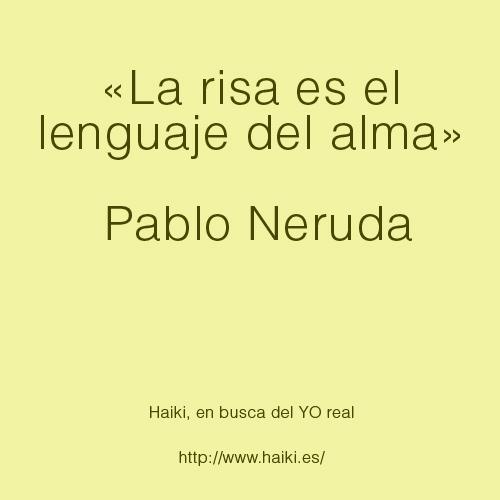 «La risa es el lenguaje del alma» Pablo Neruda  copia